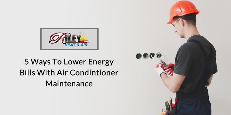 5 ways to lower energy bills with Air conditioner maintenance