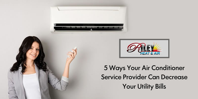 5 ways your air conditioner service provider can decrease your utility bills