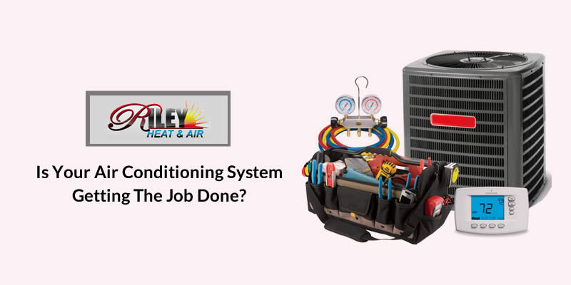 Is Your Air Conditioning System Getting the Job Done?
