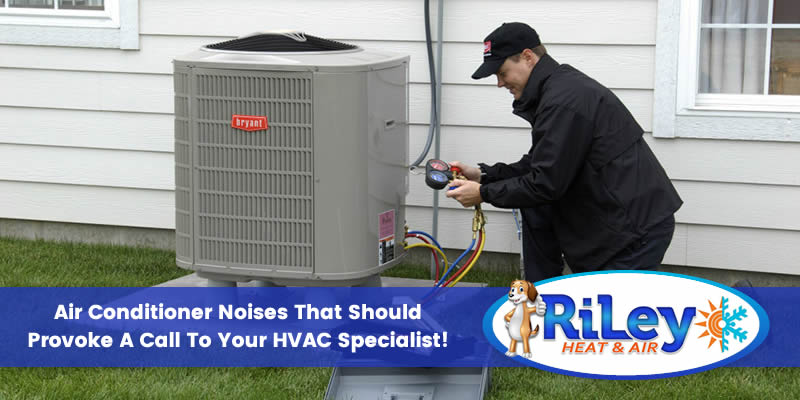 Air Conditioner Noises That Should Provoke a Call To Your HVAC Specialist!