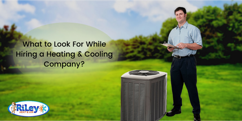What to Look For While Hiring a Heating & Cooling Company